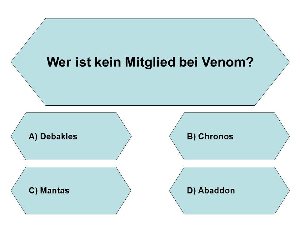 Wer ist kein Mitglied bei Venom? A)DebaklesB)Chronos D)AbaddonC)Mantas