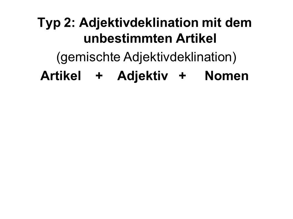 Typ 2: Adjektivdeklination mit dem unbestimmten Artikel (gemischte Adjektivdeklination) Artikel + Adjektiv + Nomen