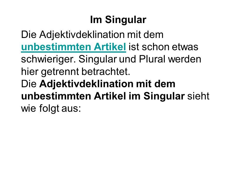 Im Singular Die Adjektivdeklination mit dem unbestimmten Artikel ist schon etwas schwieriger. Singular und Plural werden hier getrennt betrachtet. Die