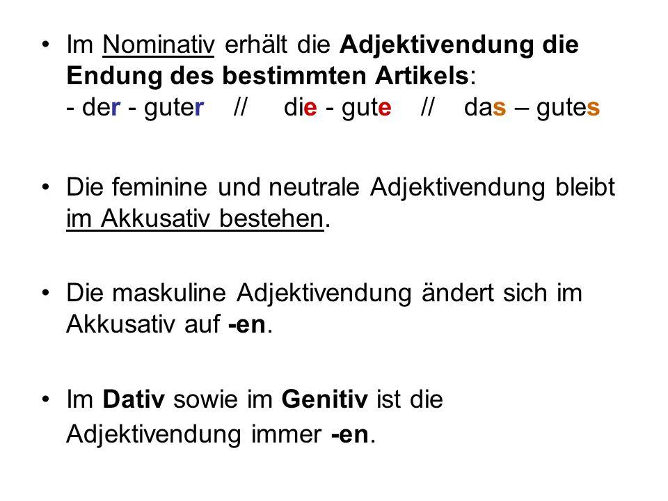 Im Nominativ erhält die Adjektivendung die Endung des bestimmten Artikels: - der - guter // die - gute // das – gutes Die feminine und neutrale Adjekt