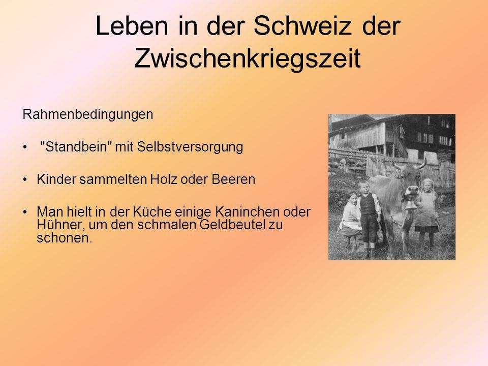 Leben in der Schweiz der Zwischenkriegszeit Unterschiedliche Mentalitäten zwischen Stadt und Land unterschiedlichen Mentalitäten zwischen katholischer und protestantischer Konfession Schweiz der Zwischenkriegszeit hatte knapp vier Millionen Einwohnerinnen, wovon ungefähr die Hälfte in bäuerlicher ländlicher Umgebung wohnte Ehemals führende Textilindustrie in der Ostschweiz