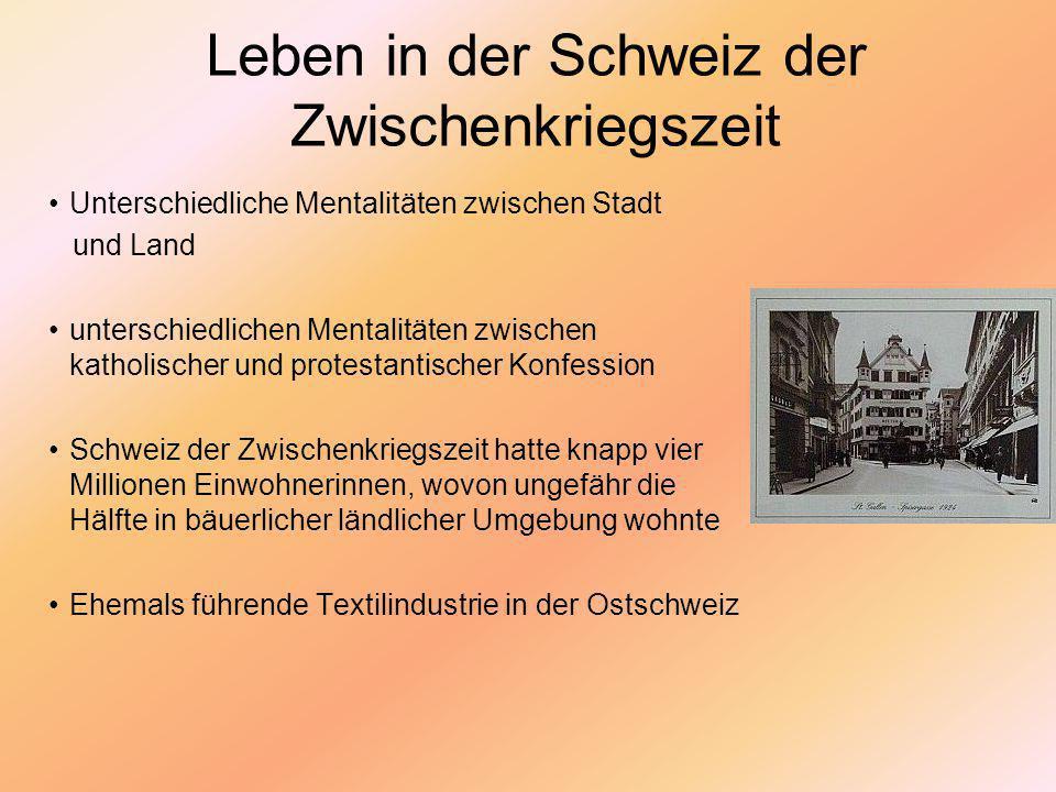 Leben in der Schweiz der Zwischenkriegszeit Ein wichtiger Graben bestand zwischen den Konfessionen In gemischten Regionen (St.Gallen) wurde im Alltag genau unterschieden: man kaufte nur beim katholischen, resp.