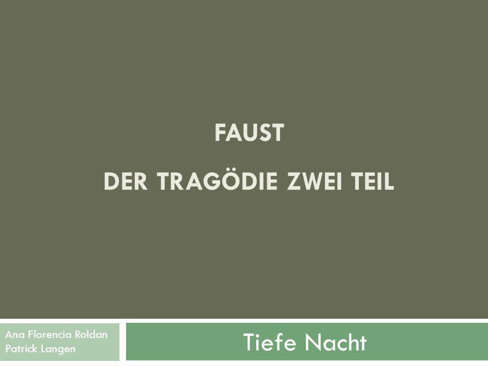 FAUST DER TRAGÖDIE ZWEI TEIL Tiefe Nacht Ana Florencia Roldan Patrick Langen