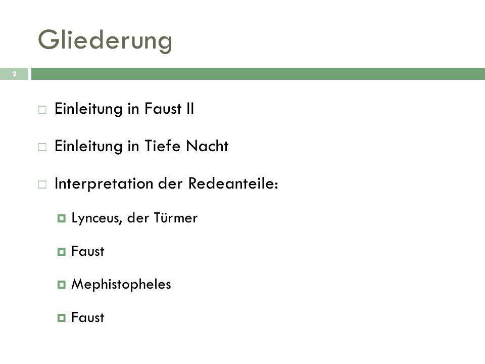 Gliederung 2  Einleitung in Faust II  Einleitung in Tiefe Nacht  Interpretation der Redeanteile:  Lynceus, der Türmer  Faust  Mephistopheles  F
