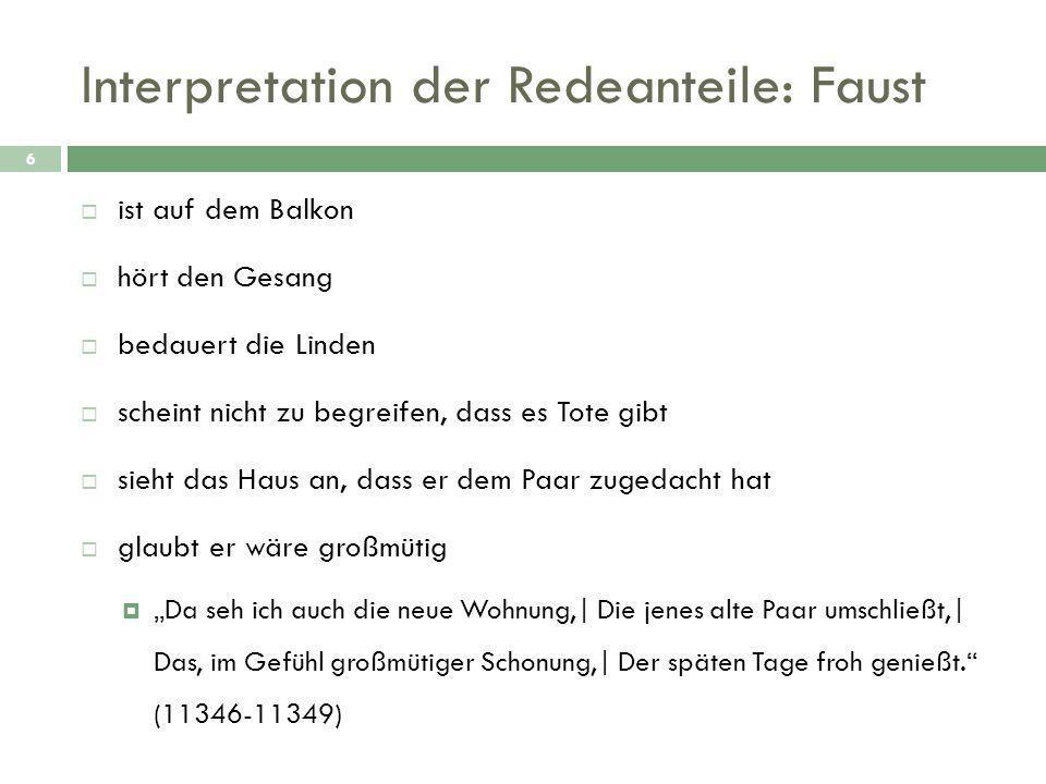 Interpretation der Redeanteile: Faust 6  ist auf dem Balkon  hört den Gesang  bedauert die Linden  scheint nicht zu begreifen, dass es Tote gibt 