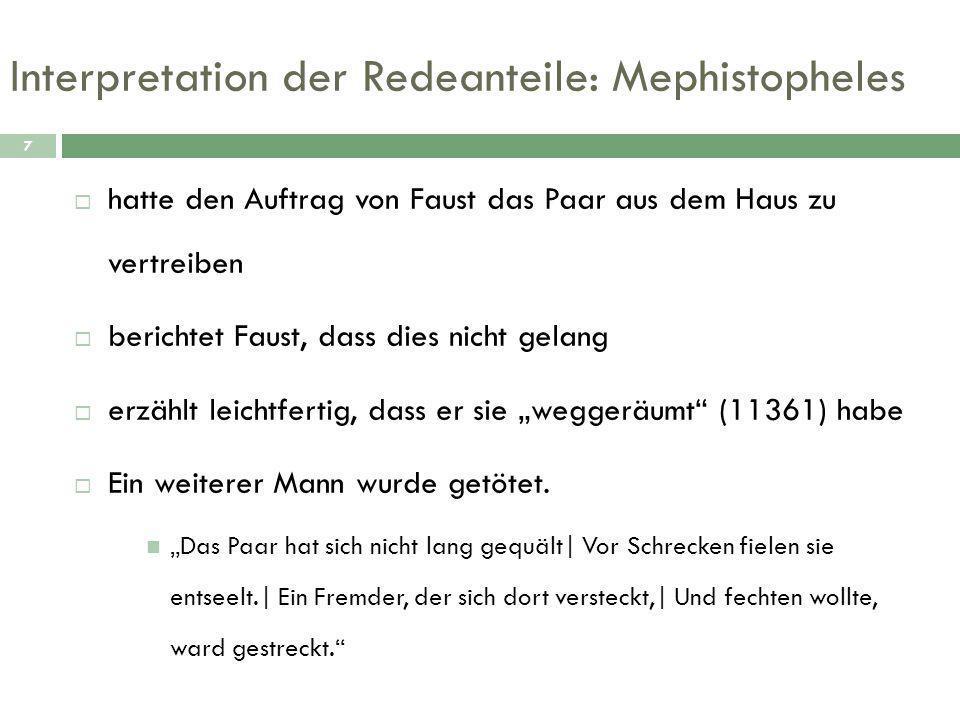 """Interpretation der Redeanteile: Mephistopheles 7  hatte den Auftrag von Faust das Paar aus dem Haus zu vertreiben  berichtet Faust, dass dies nicht gelang  erzählt leichtfertig, dass er sie """"weggeräumt (11361) habe  Ein weiterer Mann wurde getötet."""