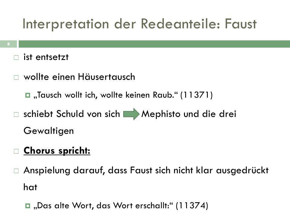 """Interpretation der Redeanteile: Faust 8  ist entsetzt  wollte einen Häusertausch  """"Tausch wollt ich, wollte keinen Raub."""" (11371)  schiebt Schuld"""