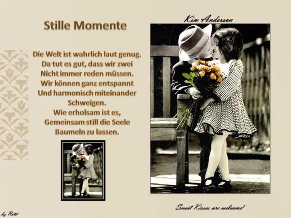 Ich wünsche Euch allen auch sehr viele Liebevolle Momente in Eurem Leben.