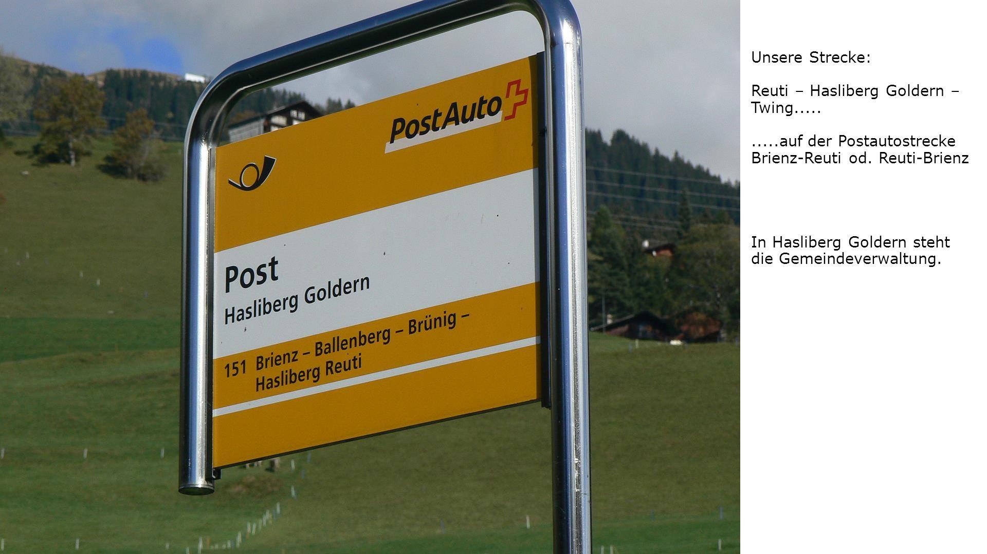Unsere Strecke: Reuti – Hasliberg Goldern – Twing..........auf der Postautostrecke Brienz-Reuti od.
