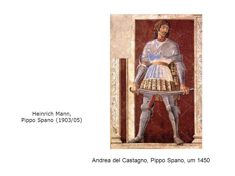 Andrea del Castagno, Pippo Spano, um 1450 Heinrich Mann, Pippo Spano (1903/05)