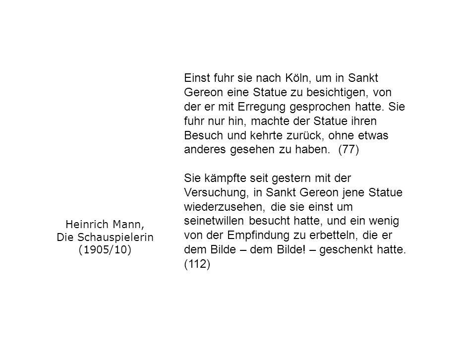 Heinrich Mann, Die Schauspielerin (1905/10) Einst fuhr sie nach Köln, um in Sankt Gereon eine Statue zu besichtigen, von der er mit Erregung gesproche
