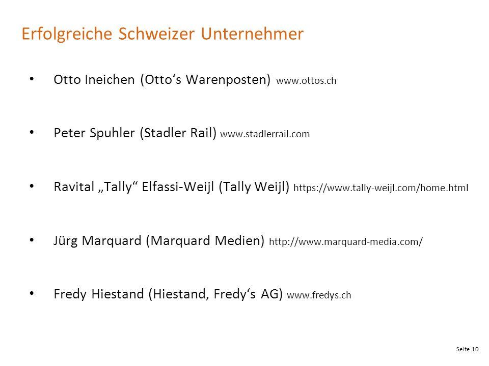 """Seite 10 Erfolgreiche Schweizer Unternehmer Otto Ineichen (Otto's Warenposten) www.ottos.ch Peter Spuhler (Stadler Rail) www.stadlerrail.com Ravital """""""