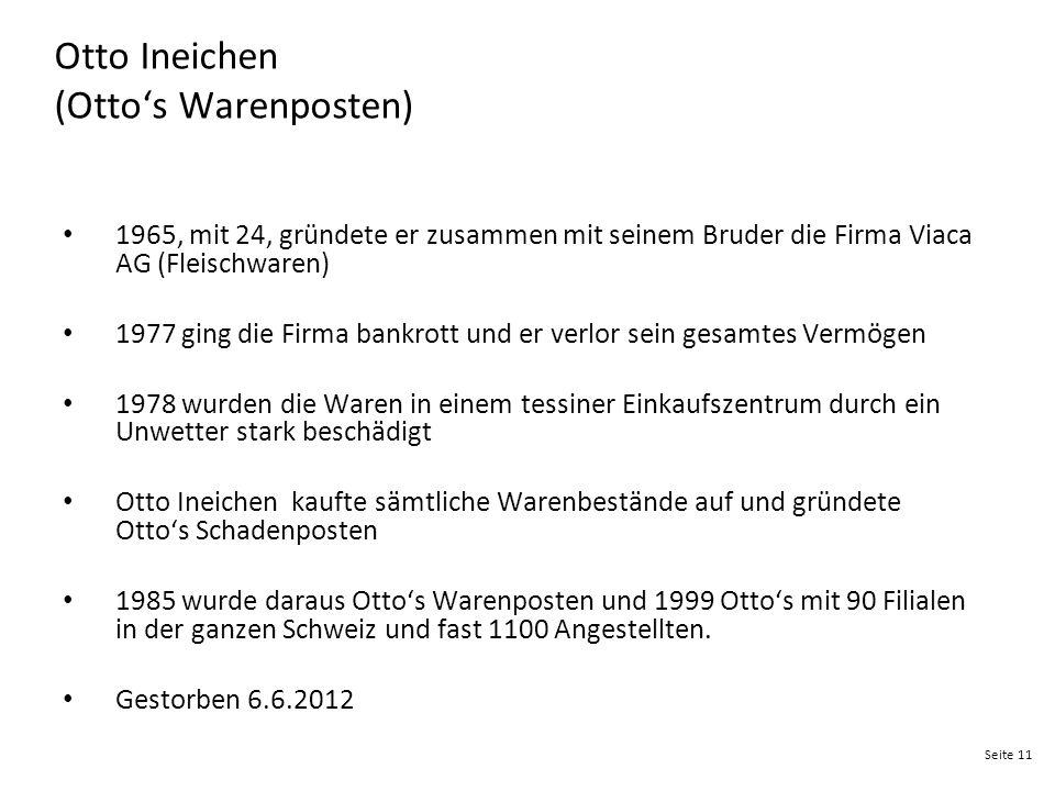 Seite 11 Otto Ineichen (Otto's Warenposten) 1965, mit 24, gründete er zusammen mit seinem Bruder die Firma Viaca AG (Fleischwaren) 1977 ging die Firma