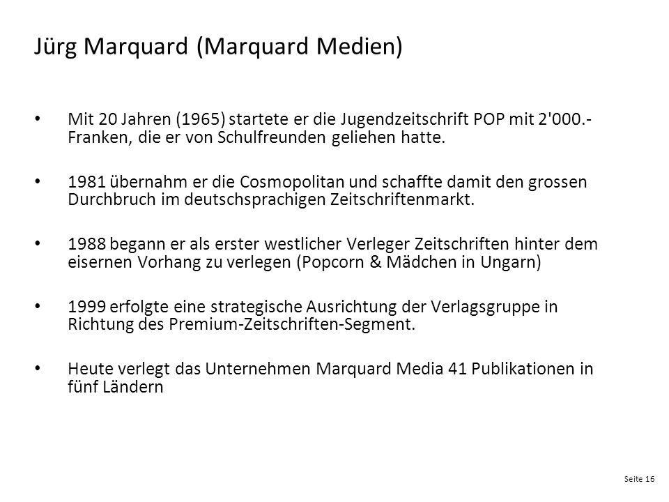 Seite 16 Jürg Marquard (Marquard Medien) Mit 20 Jahren (1965) startete er die Jugendzeitschrift POP mit 2'000.- Franken, die er von Schulfreunden geli