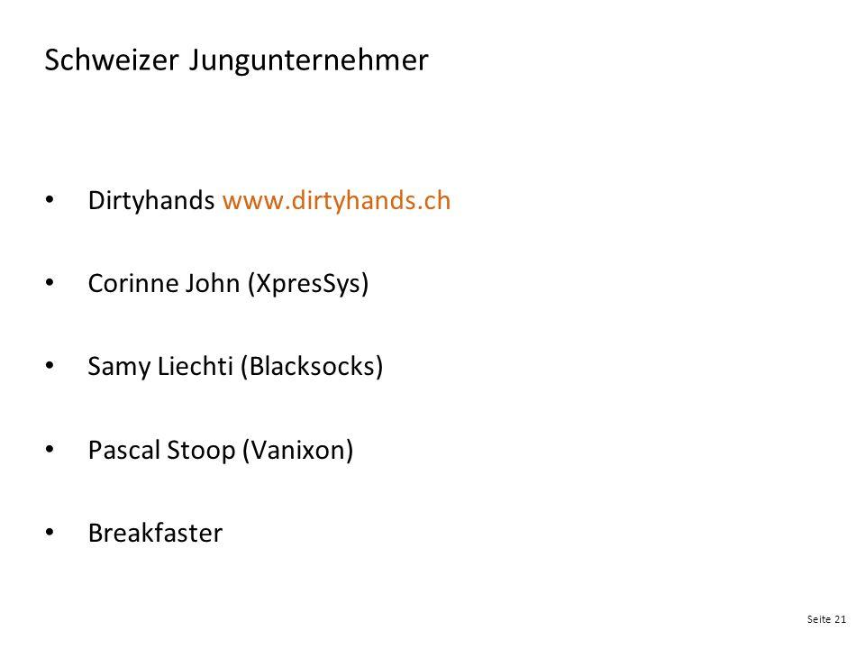 Seite 21 Schweizer Jungunternehmer Dirtyhands www.dirtyhands.ch Corinne John (XpresSys) Samy Liechti (Blacksocks) Pascal Stoop (Vanixon) Breakfaster