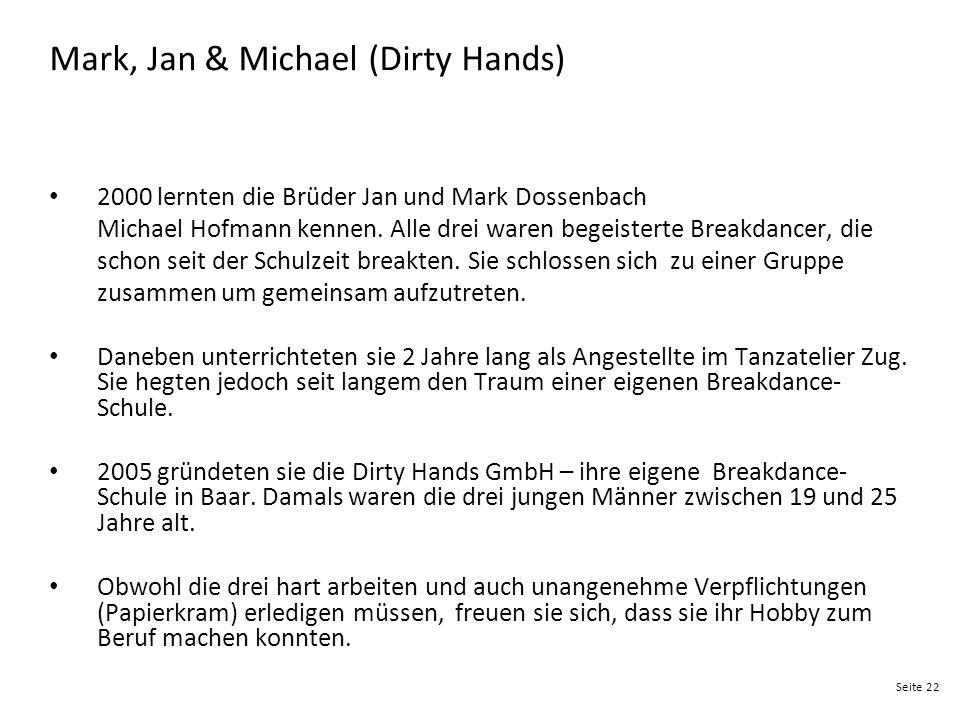 Seite 22 Mark, Jan & Michael (Dirty Hands) 2000 lernten die Brüder Jan und Mark Dossenbach Michael Hofmann kennen. Alle drei waren begeisterte Breakda