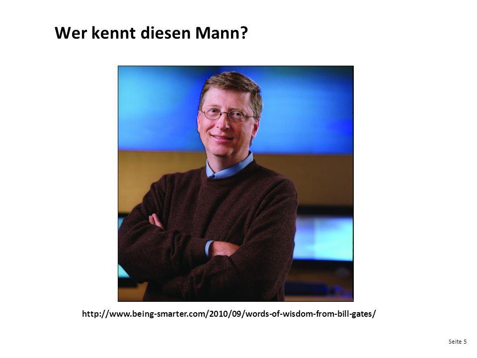 Seite 5 Wer kennt diesen Mann? http://www.being-smarter.com/2010/09/words-of-wisdom-from-bill-gates/