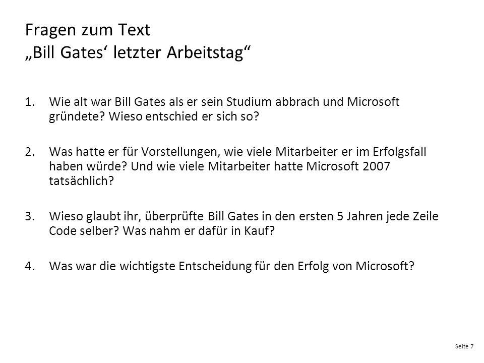 """Seite 7 Fragen zum Text """"Bill Gates' letzter Arbeitstag"""" 1.Wie alt war Bill Gates als er sein Studium abbrach und Microsoft gründete? Wieso entschied"""