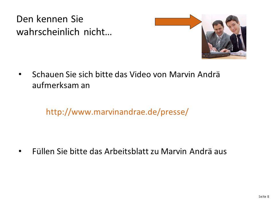 Seite 8 Den kennen Sie wahrscheinlich nicht… Schauen Sie sich bitte das Video von Marvin Andrä aufmerksam an http://www.marvinandrae.de/presse/ Füllen