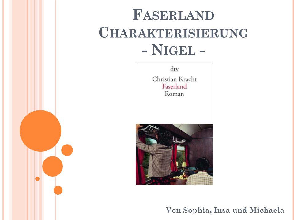 F ASERLAND C HARAKTERISIERUNG - N IGEL - Von Sophia, Insa und Michaela