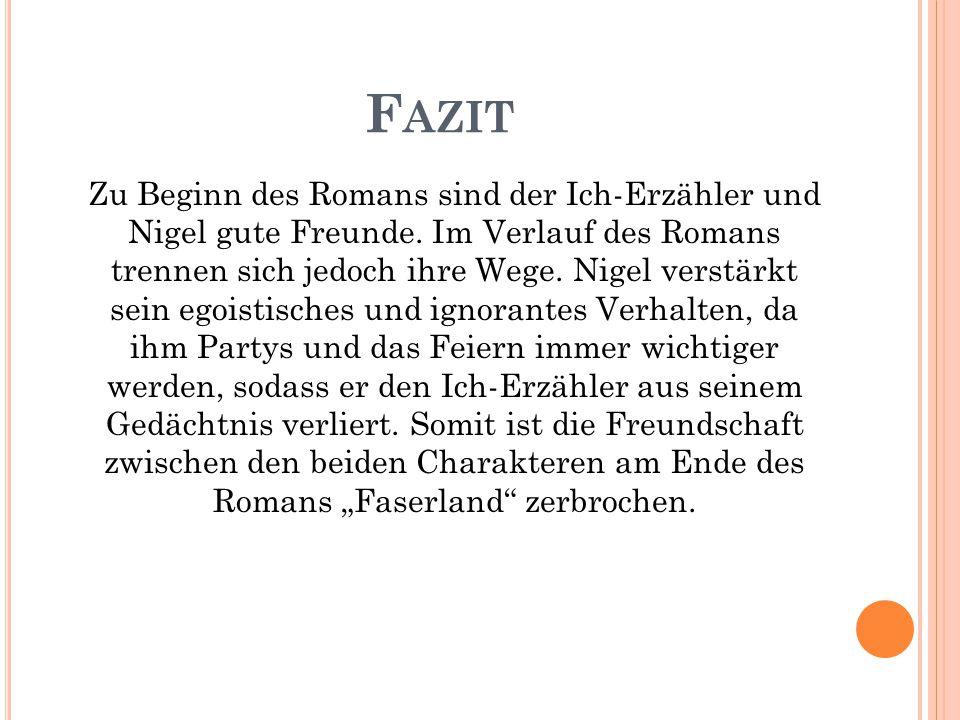 F AZIT Zu Beginn des Romans sind der Ich-Erzähler und Nigel gute Freunde.