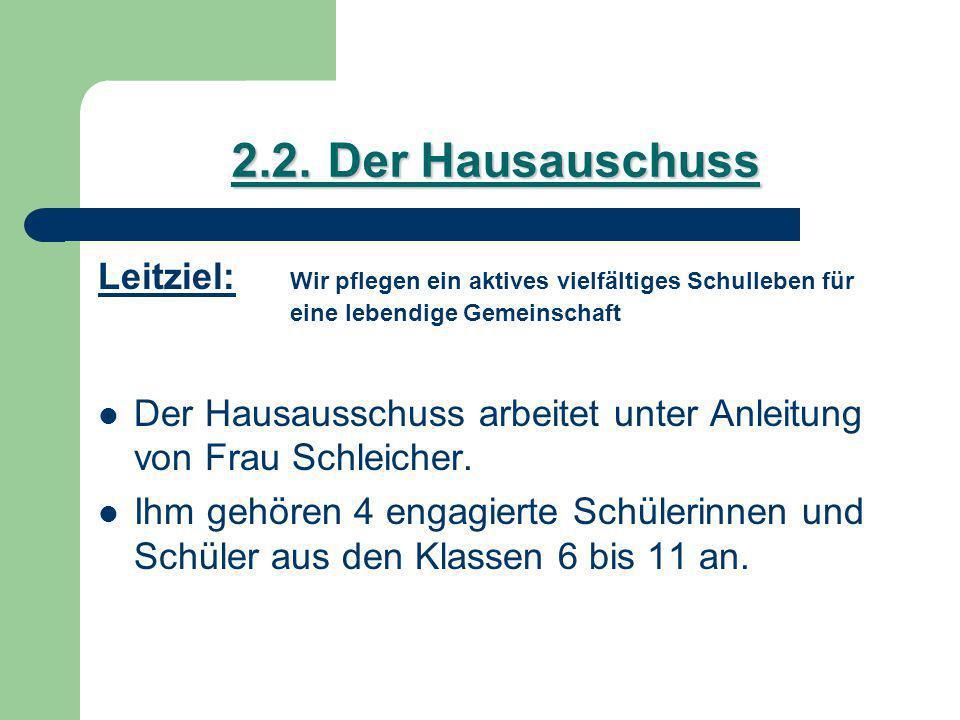 2.2.Der Hausauschuss Leitziel: Wir pflegen ein aktives vielfältiges Schulleben für eine lebendige Gemeinschaft Der Hausausschuss arbeitet unter Anleitung von Frau Schleicher.