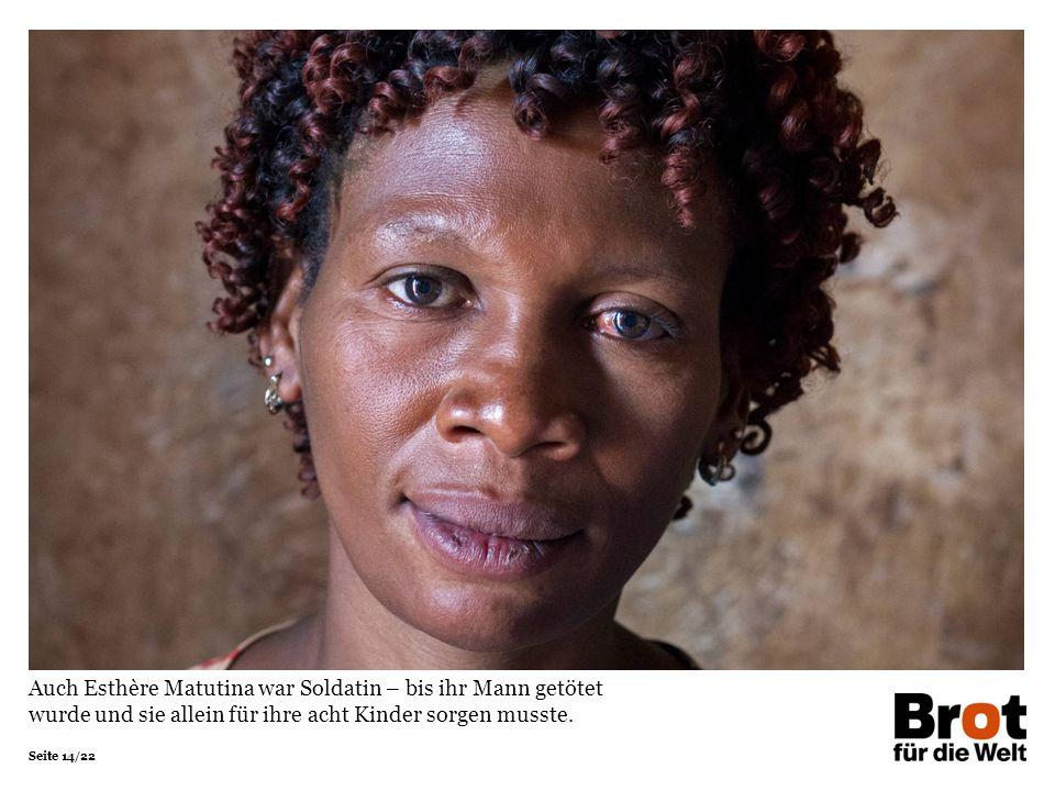Seite 14/22 Auch Esthère Matutina war Soldatin – bis ihr Mann getötet wurde und sie allein für ihre acht Kinder sorgen musste.