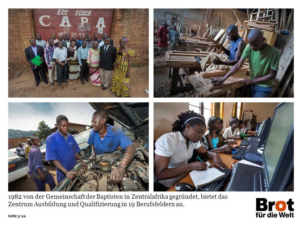 Seite 5/22 1982 von der Gemeinschaft der Baptisten in Zentralafrika gegründet, bietet das Zentrum Ausbildung und Qualifizierung in 19 Berufsfeldern an.