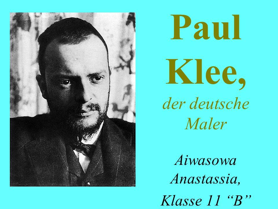 """Paul Klee, der deutsche Maler Aiwasowa Anastassia, Klasse 11 """"B"""""""