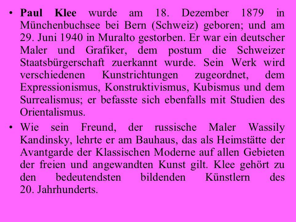 Paul Klee wurde am 18. Dezember 1879 in Münchenbuchsee bei Bern (Schweiz) geboren; und am 29. Juni 1940 in Muralto gestorben. Er war ein deutscher Mal