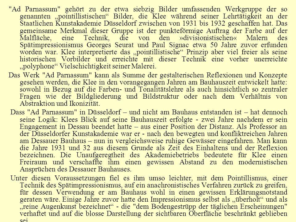 """Ad Parnassum gehört zu der etwa siebzig Bilder umfassenden Werkgruppe der so genannten """"pointillistischen Bilder, die Klee während seiner Lehrtätigkeit an der Staatlichen Kunstakademie Düsseldorf zwischen von 1931 bis 1932 geschaffen hat."""