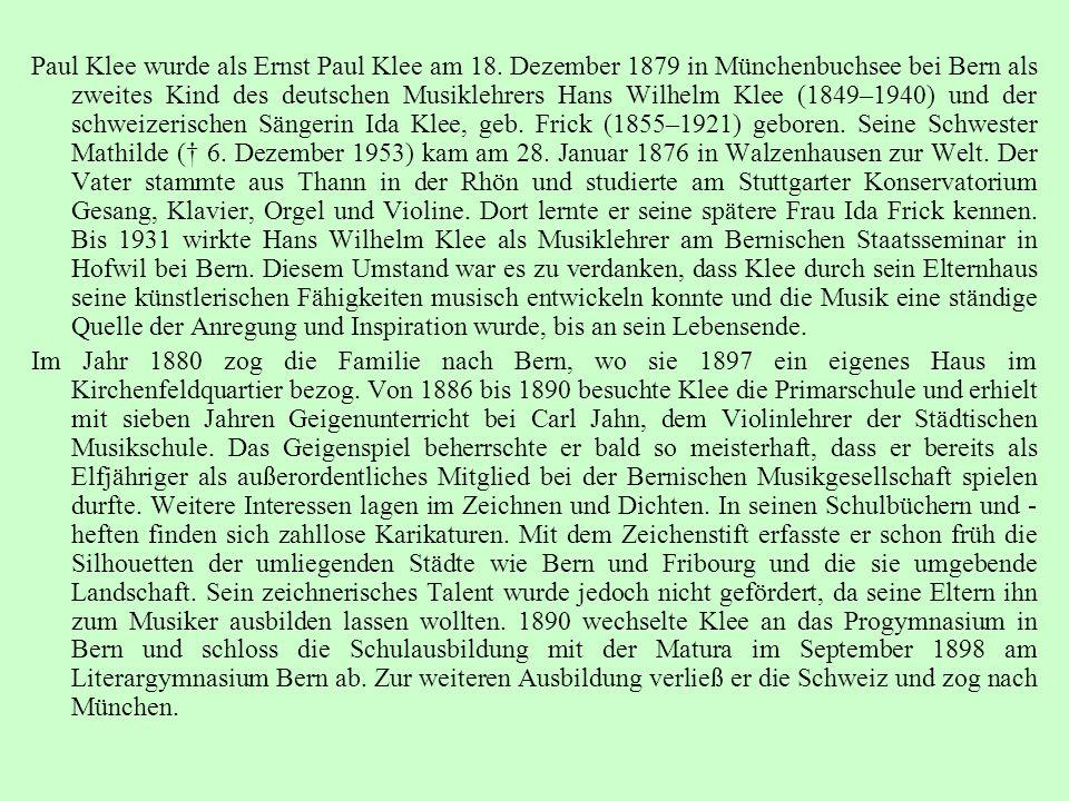 Paul Klee wurde als Ernst Paul Klee am 18. Dezember 1879 in Münchenbuchsee bei Bern als zweites Kind des deutschen Musiklehrers Hans Wilhelm Klee (184