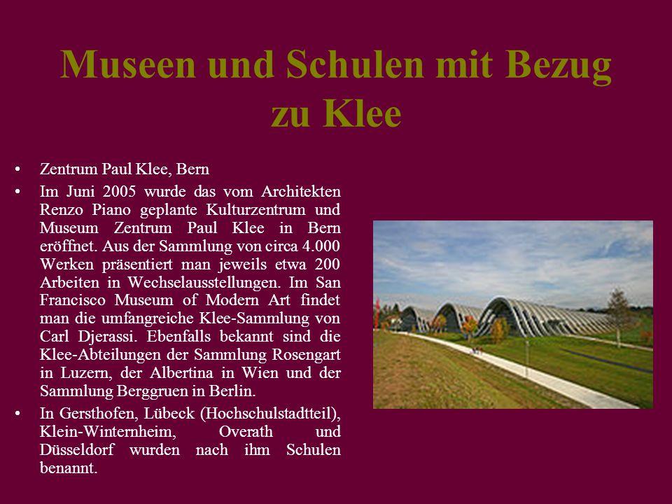 Museen und Schulen mit Bezug zu Klee Zentrum Paul Klee, Bern Im Juni 2005 wurde das vom Architekten Renzo Piano geplante Kulturzentrum und Museum Zent