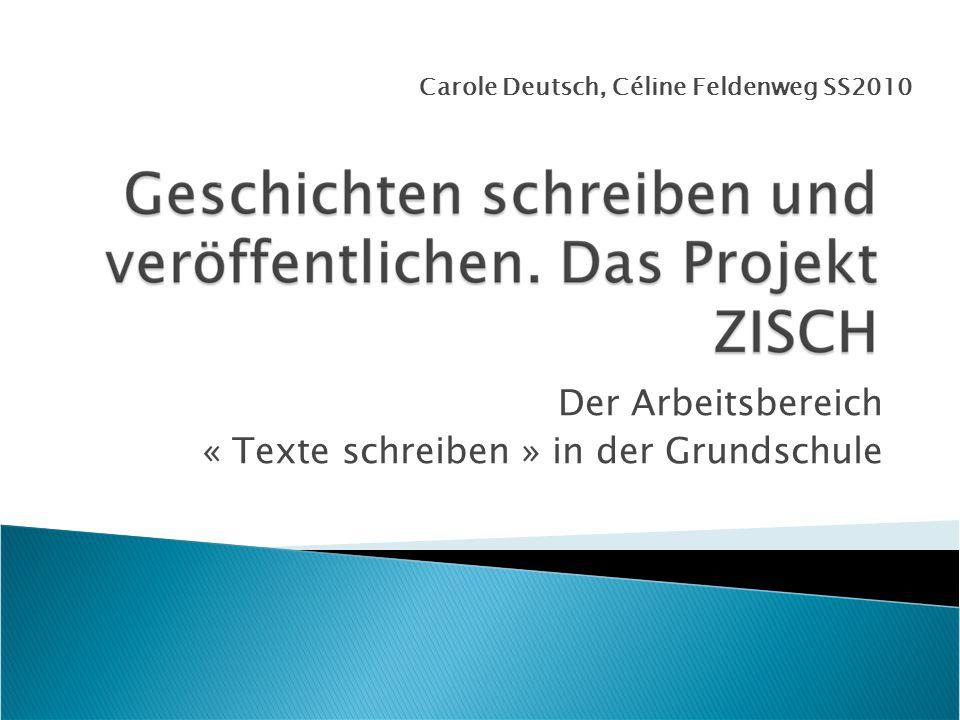 Der Arbeitsbereich « Texte schreiben » in der Grundschule Carole Deutsch, Céline Feldenweg SS2010