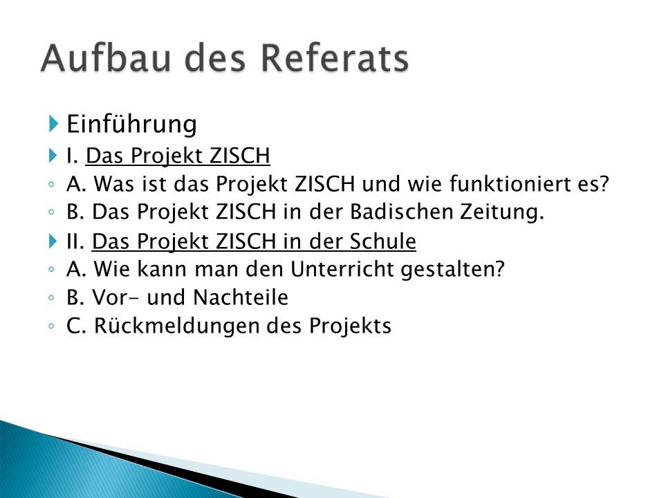  Einführung  I. Das Projekt ZISCH ◦ A. Was ist das Projekt ZISCH und wie funktioniert es.