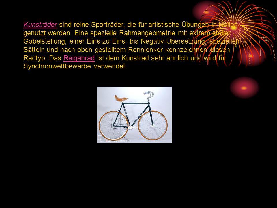 KunsträderKunsträder sind reine Sporträder, die für artistische Übungen in Hallen genutzt werden. Eine spezielle Rahmengeometrie mit extrem steiler Ga