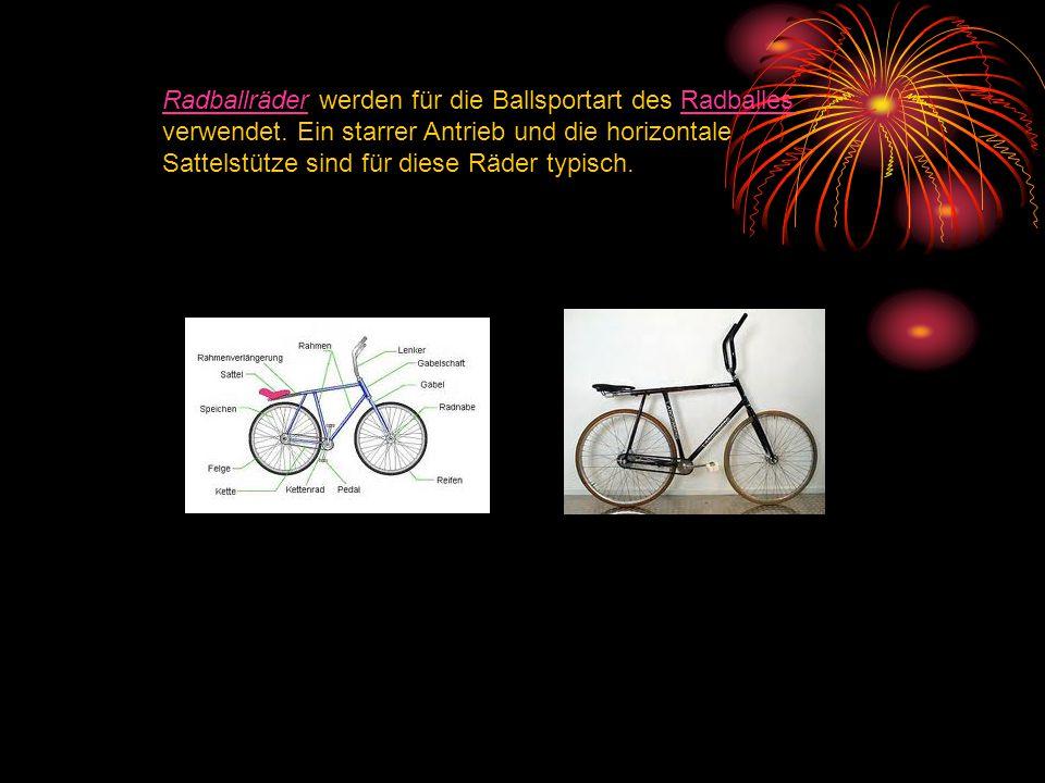 RadballräderRadballräder werden für die Ballsportart des Radballes verwendet. Ein starrer Antrieb und die horizontale Sattelstütze sind für diese Räde