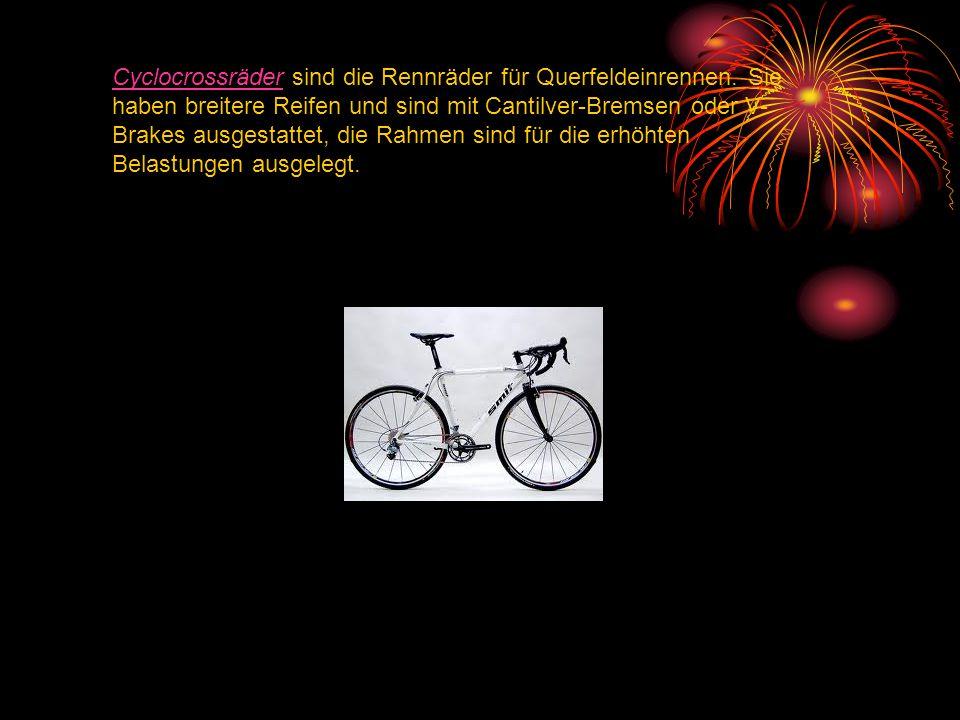 CyclocrossräderCyclocrossräder sind die Rennräder für Querfeldeinrennen. Sie haben breitere Reifen und sind mit Cantilver-Bremsen oder V- Brakes ausge