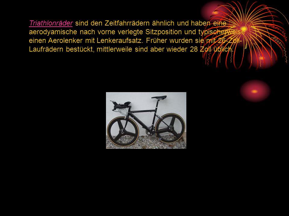 TriathlonräderTriathlonräder sind den Zeitfahrrädern ähnlich und haben eine aerodyamische nach vorne verlegte Sitzposition und typischerweise einen Ae