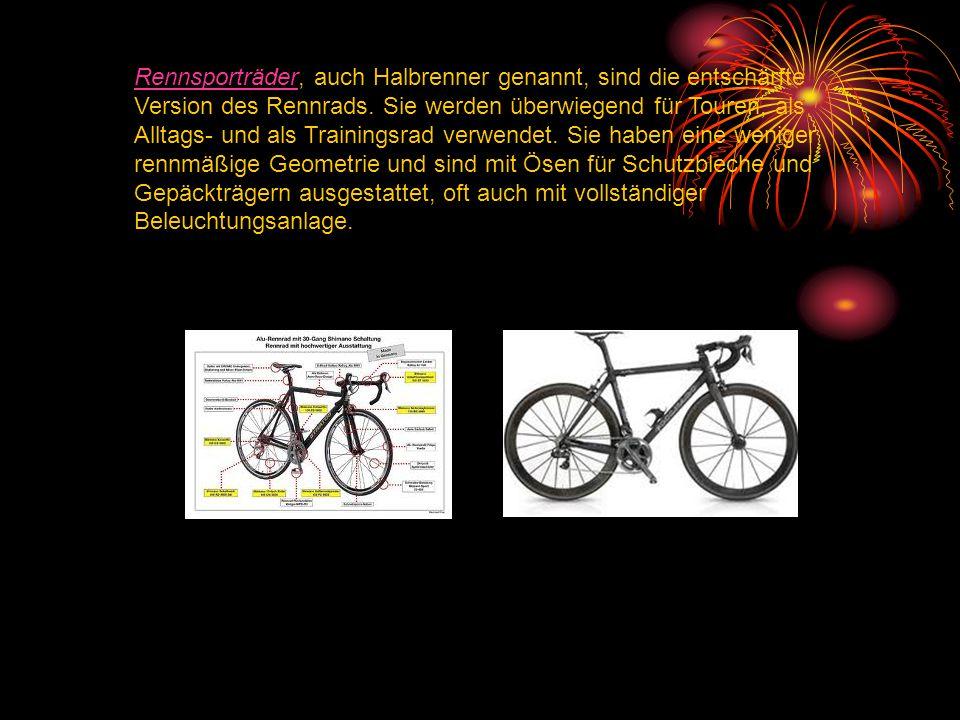 RennsporträderRennsporträder, auch Halbrenner genannt, sind die entschärfte Version des Rennrads. Sie werden überwiegend für Touren, als Alltags- und
