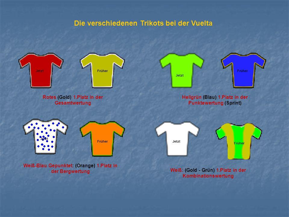 Die verschiedenen Trikots bei der Vuelta FrüherJetzt Früher Jetzt FrüherJetzt Rotes (Gold) 1.Platz in der Gesamtwertung Hellgrün (Blau) 1.Platz in der
