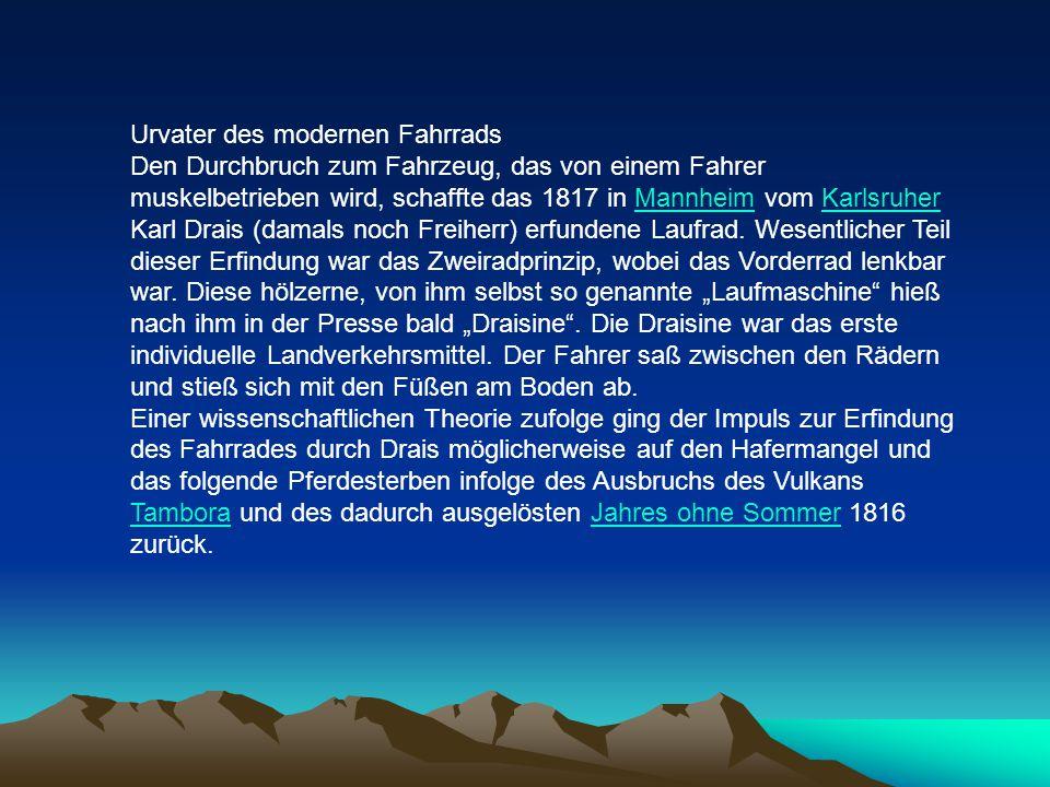 Urvater des modernen Fahrrads Den Durchbruch zum Fahrzeug, das von einem Fahrer muskelbetrieben wird, schaffte das 1817 in Mannheim vom Karlsruher Kar