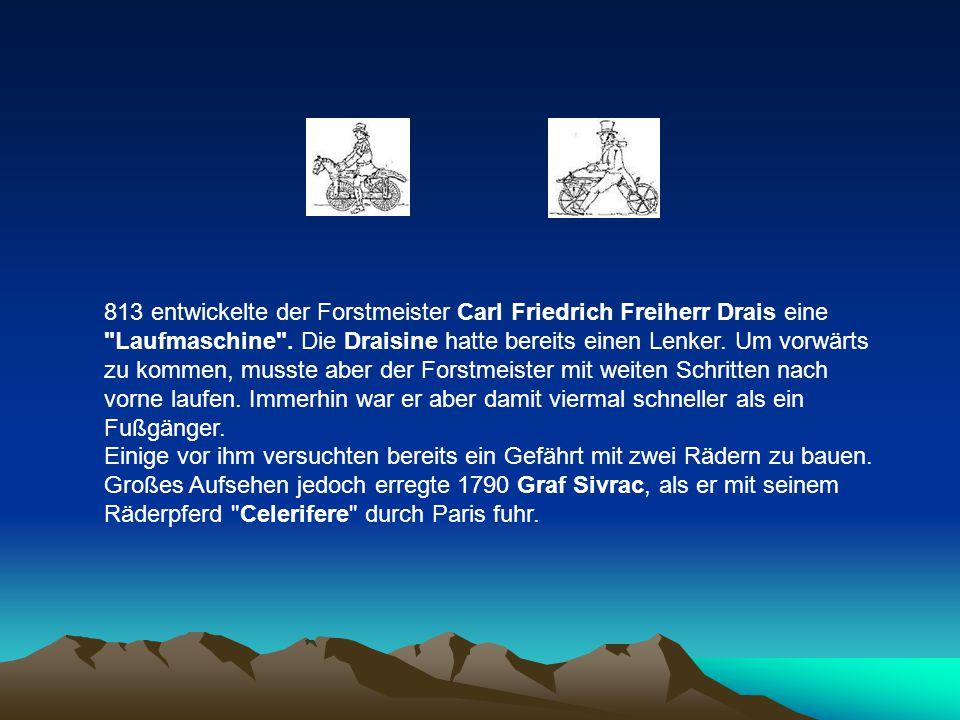 813 entwickelte der Forstmeister Carl Friedrich Freiherr Drais eine