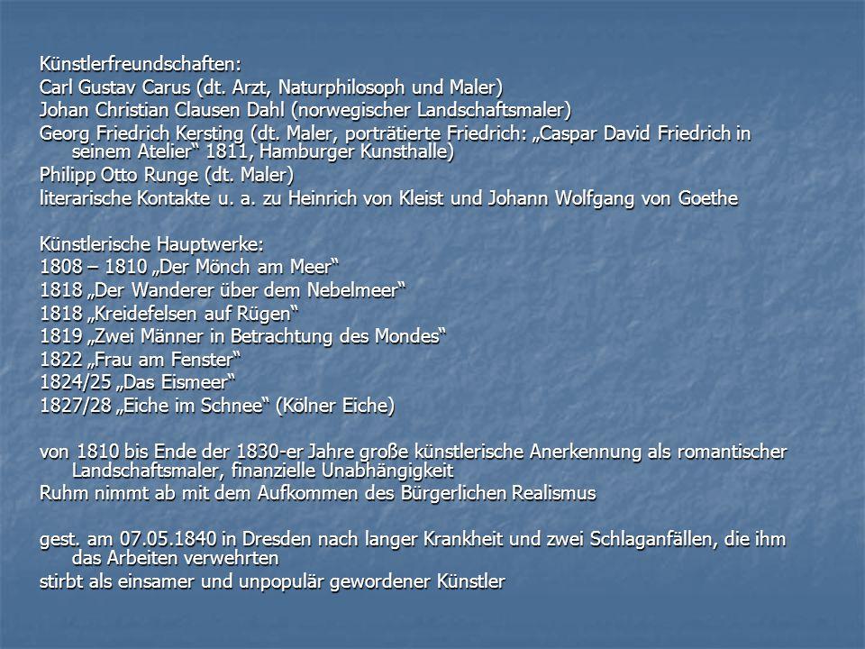 Künstlerfreundschaften: Carl Gustav Carus (dt. Arzt, Naturphilosoph und Maler) Johan Christian Clausen Dahl (norwegischer Landschaftsmaler) Georg Frie