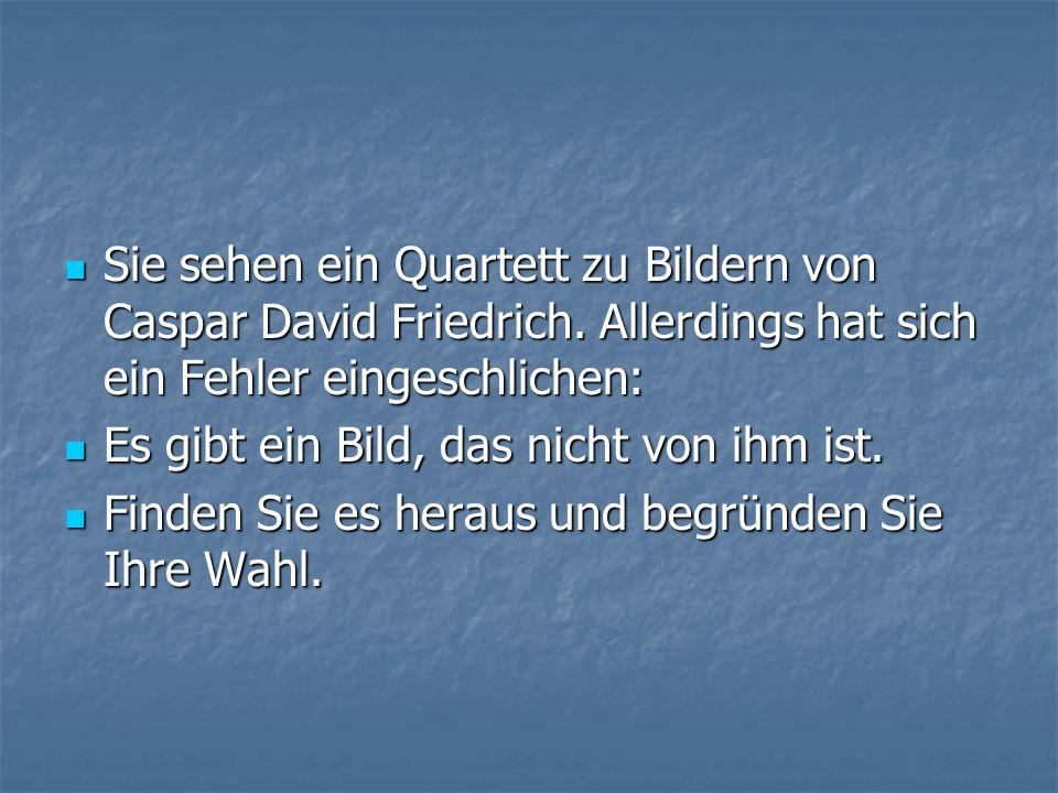 Sie sehen ein Quartett zu Bildern von Caspar David Friedrich. Allerdings hat sich ein Fehler eingeschlichen: Sie sehen ein Quartett zu Bildern von Cas