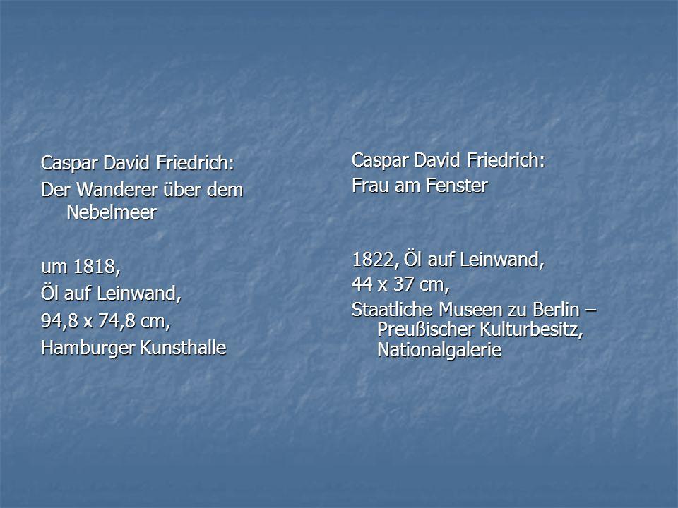 Caspar David Friedrich: Der Wanderer über dem Nebelmeer um 1818, Öl auf Leinwand, 94,8 x 74,8 cm, Hamburger Kunsthalle Caspar David Friedrich: Frau am