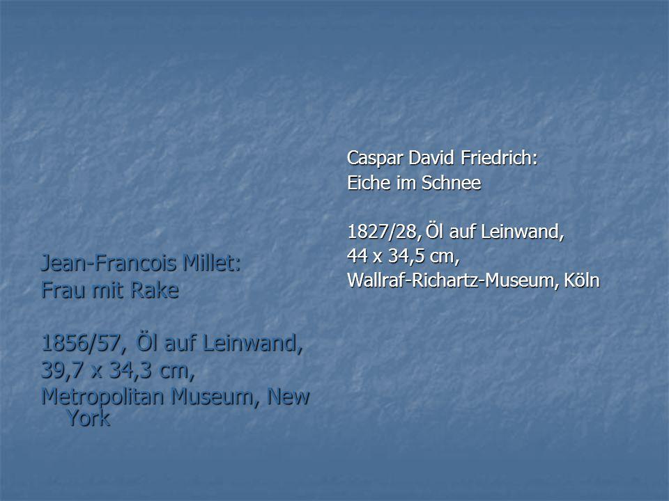 Jean-Francois Millet: Frau mit Rake 1856/57, Öl auf Leinwand, 39,7 x 34,3 cm, Metropolitan Museum, New York Caspar David Friedrich: Eiche im Schnee 18