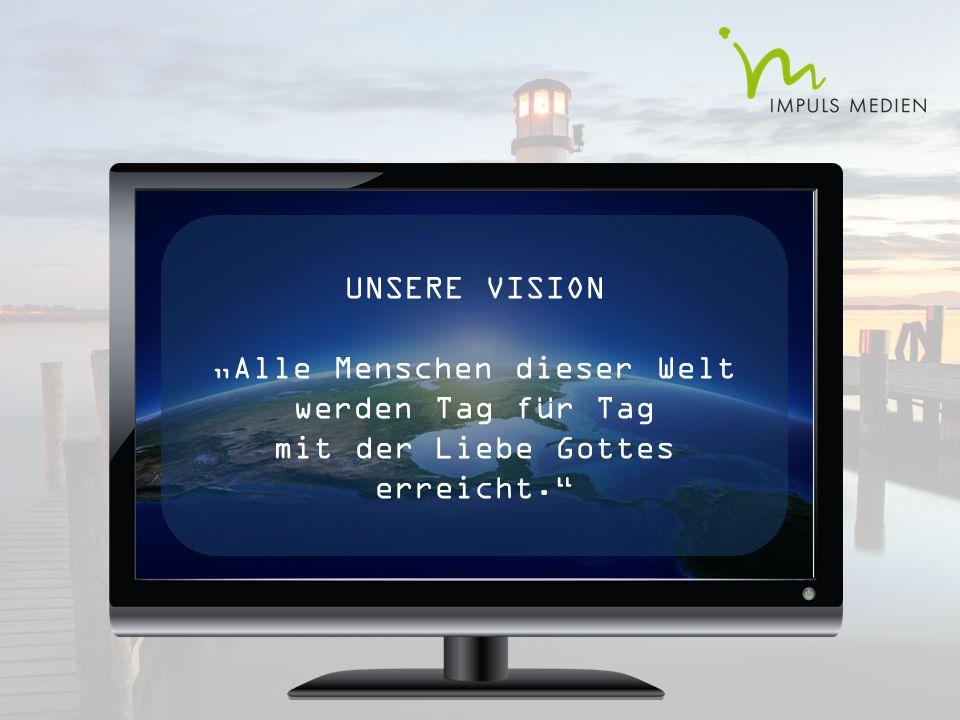 """UNSERE VISION """"Alle Menschen dieser Welt werden Tag für Tag mit der Liebe Gottes erreicht."""