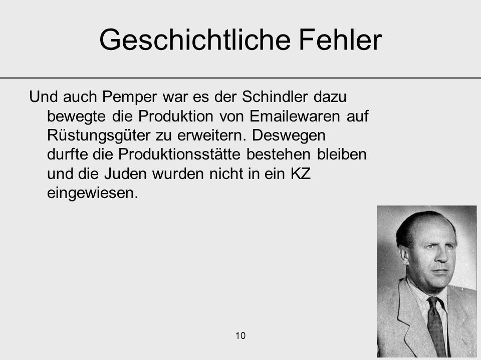 10 Und auch Pemper war es der Schindler dazu bewegte die Produktion von Emailewaren auf Rüstungsgüter zu erweitern. Deswegen durfte die Produktionsstä