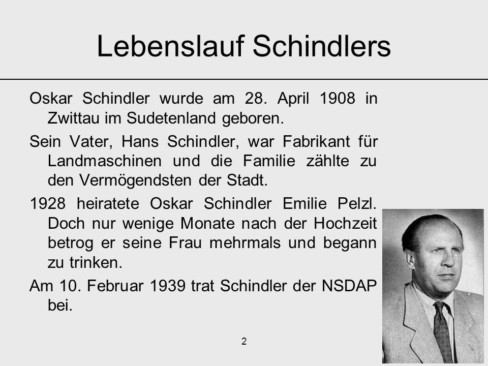 2 Lebenslauf Schindlers Oskar Schindler wurde am 28. April 1908 in Zwittau im Sudetenland geboren. Sein Vater, Hans Schindler, war Fabrikant für Landm